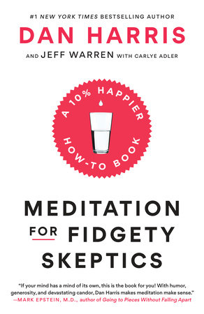 Meditation for Fidgety Skeptics by Dan Harris, Jeffrey Warren and Carlye Adler