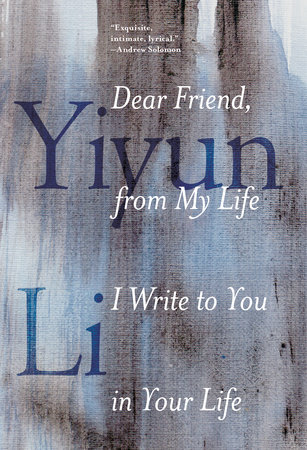 dear friend from my life i write to you in your life by yiyun li dear friend from my life i write to you in your life by yiyun li
