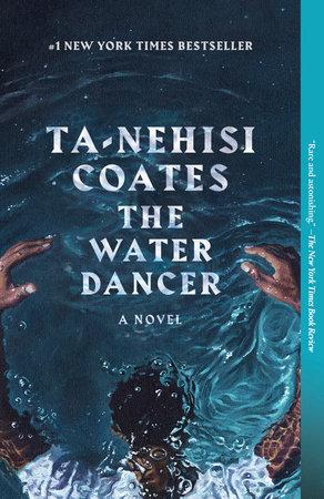 The Water Dancer by Ta-Nehisi Coates: 9780399590610 | PenguinRandomHouse.com: Books