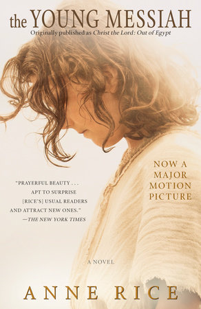 The Young Messiah (Movie tie-in) (originally published as Christ the Lord: Out of Egypt) by Anne Rice