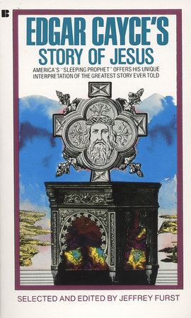 Edgar Cayce's Story of Jesus by Jeffrey Furst