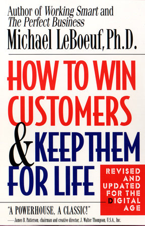 How to Win Customers and Keep Them for Life, Revised Edition by Michael LeBoeuf