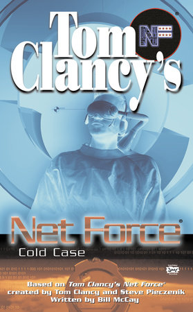 Tom Clancy's Net Force: Cold Case by Created by Tom Clancy and Steve Pieczenik, written by Bill McCay