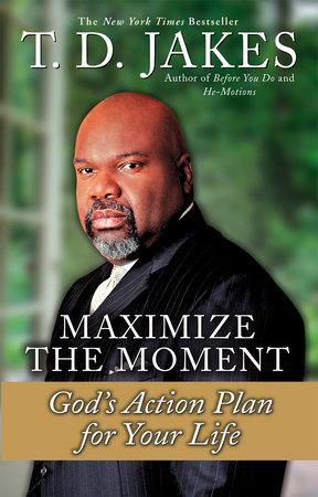 Maximize the Moment by T  D  Jakes | PenguinRandomHouse com: Books
