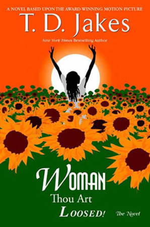 Woman, Thou Art Loosed! the Novel by T. D. Jakes