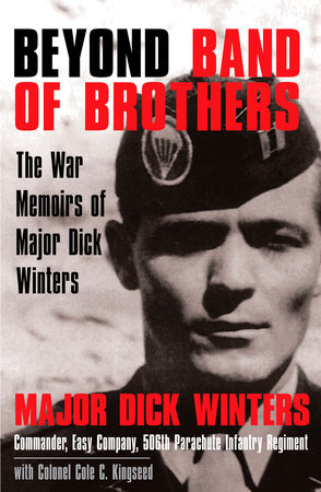 Beyond Band of Brothers by Dick Winters and Cole C. Kingseed