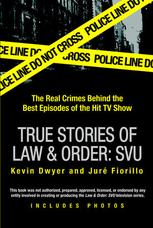 True Stories Of Law Order Svu By Kevin Dwyer Jure Fiorillo