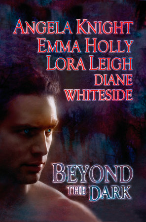Beyond the Dark by Angela Knight, Emma Holly, Lora Leigh and Diane Whiteside