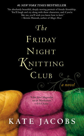 The Friday Night Knitting Club By Kate Jacobs Penguinrandomhouse