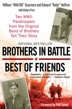 Brothers In Battle, Best of Friends by William Guarnere, Edward Heffron and Robyn Post