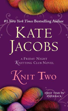 Knit Two By Kate Jacobs Penguinrandomhouse Com Books