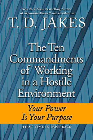 Ten Commandments of Working in a Hostile Environment by T. D. Jakes