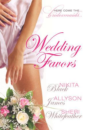 Wedding Favors by Sheri Whitefeather, Allyson James and Nikita Black