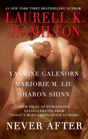 Never After by Laurell K. Hamilton, Yasmine Galenorn, Marjorie M. Liu and Sharon Shinn