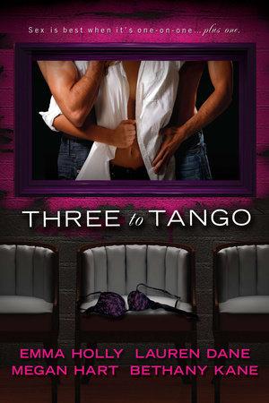 Three to Tango by Emma Holly, Lauren Dane, Megan Hart and Bethany Kane
