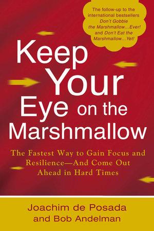 Keep Your Eye on the Marshmallow by Joachim de Posada and Bob Andelman