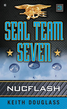 Seal Team Seven 03: Nucflash by Keith Douglass