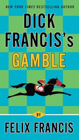 Dick Francis's Gamble by Felix Francis