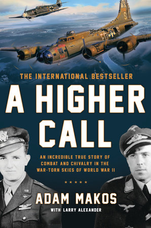 A Higher Call by Adam Makos and Larry Alexander