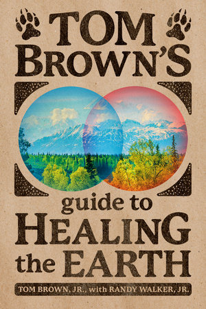 Tom Brown's Guide to Healing the Earth by Tom Brown, Jr.