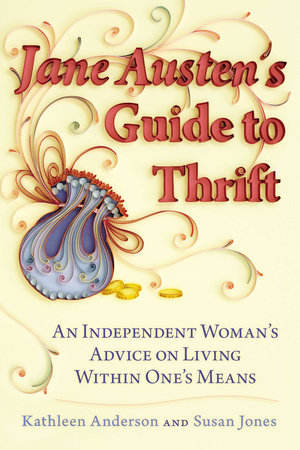 Jane Austen's Guide to Thrift by Kathleen Anderson and Susan Jones