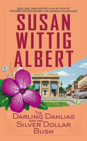 The Darling Dahlias and the Silver Dollar Bush by Susan Wittig Albert