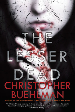 The Lesser Dead by Christopher Buehlman