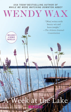 A Week at the Lake by Wendy Wax | PenguinRandomHouse com: Books