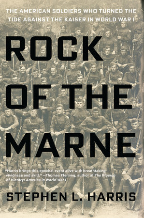 Rock of the Marne by Stephen L  Harris | PenguinRandomHouse com: Books