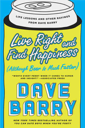 Live Right and Find Happiness (Although Beer is Much Faster) Book Cover Picture