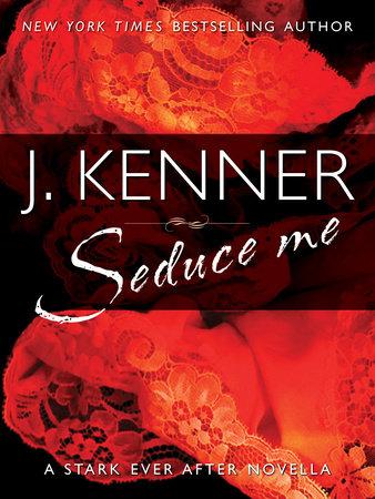 Seduce Me by J. Kenner