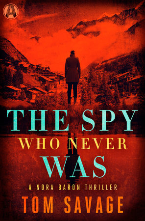 The Spy Who Never Was by Tom Savage