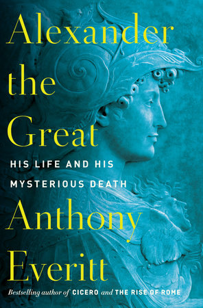 Alexander the Great by Anthony Everitt