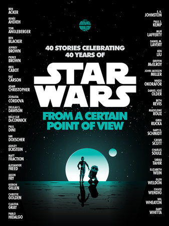From a Certain Point of View (Star Wars) by Renée Ahdieh, Meg Cabot, John Jackson Miller, Nnedi Okorafor and Sabaa Tahir