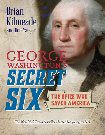 George Washington's Secret Six (Young Readers Adaptation) by Brian Kilmeade and Don Yaeger
