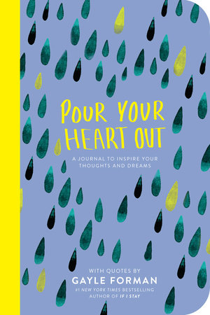 Pour Your Heart Out by Gayle Forman