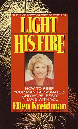 Light His Fire by Ellen Kreidman