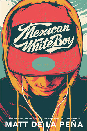 Mexican WhiteBoy by Matt de la Peña