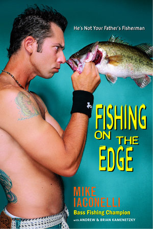 Fishing on the Edge by Mike Iaconelli, Brian Kamenetzky and Andrew Kamenetzky