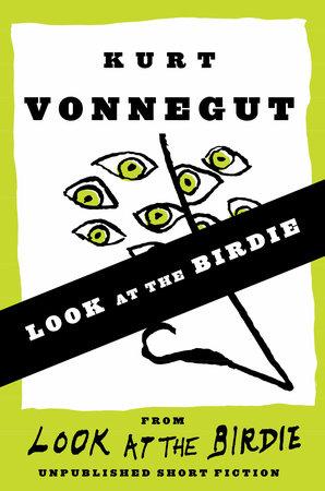 Look at the Birdie (Short Story) by Kurt Vonnegut