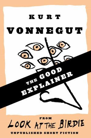 The Good Explainer by Kurt Vonnegut