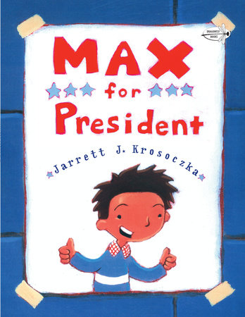 Max for President by Jarrett J. Krosoczka