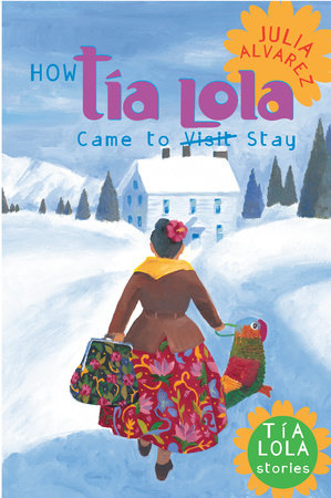 How Tia Lola Came to (Visit) Stay by Julia Alvarez