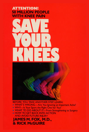 Save Your Knees by James Fox, M.D. and Rick McGuire