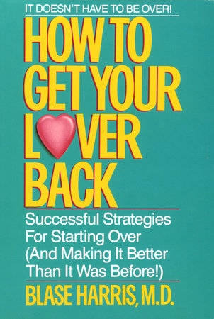 How to Get Your Lover Back by Blase Harris