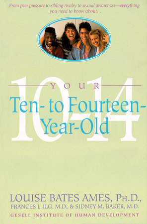 Your Ten to Fourteen Year Old by Louise Bates Ames, Frances L. Ilg and Sidney M. Baker