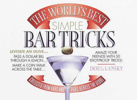 The World's Best Simple Bar Tricks by Doug Lansky