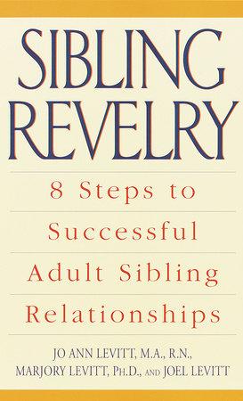 Sibling Revelry by Jo Ann Levitt, M.A., R.N., Marjory Levitt, Ph.D. and Joel Levitt