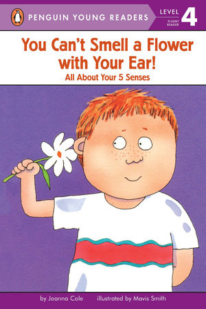 You Can't Smell a Flower with Your Ear! by Joanna Cole