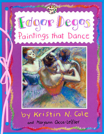 Edgar Degas: Paintings That Dance by Maryann Cocca-Leffler; Illustrated by Maryann Cocca-Leffler